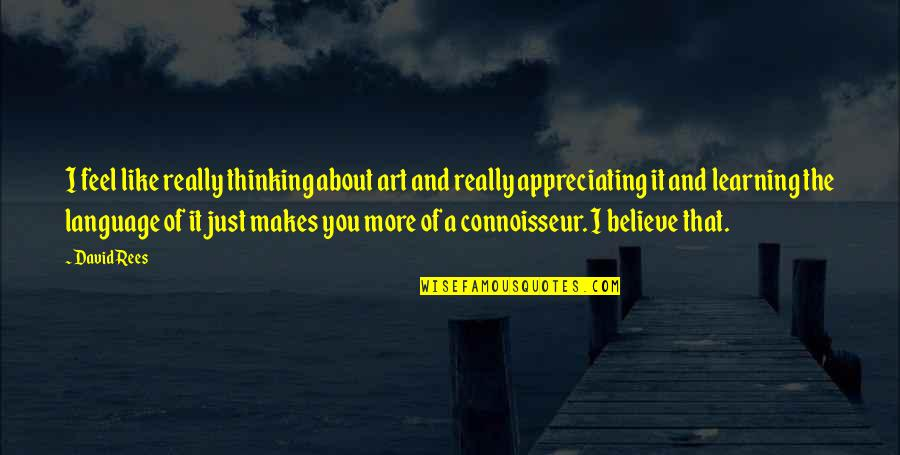 Just Thinking About You Quotes By David Rees: I feel like really thinking about art and