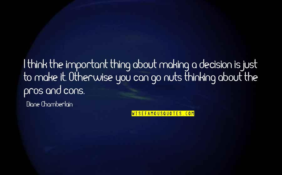 Just Thinking About You Quotes By Diane Chamberlain: I think the important thing about making a