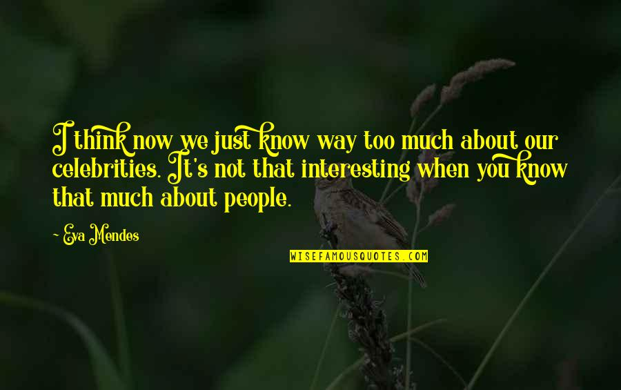 Just Thinking About You Quotes By Eva Mendes: I think now we just know way too