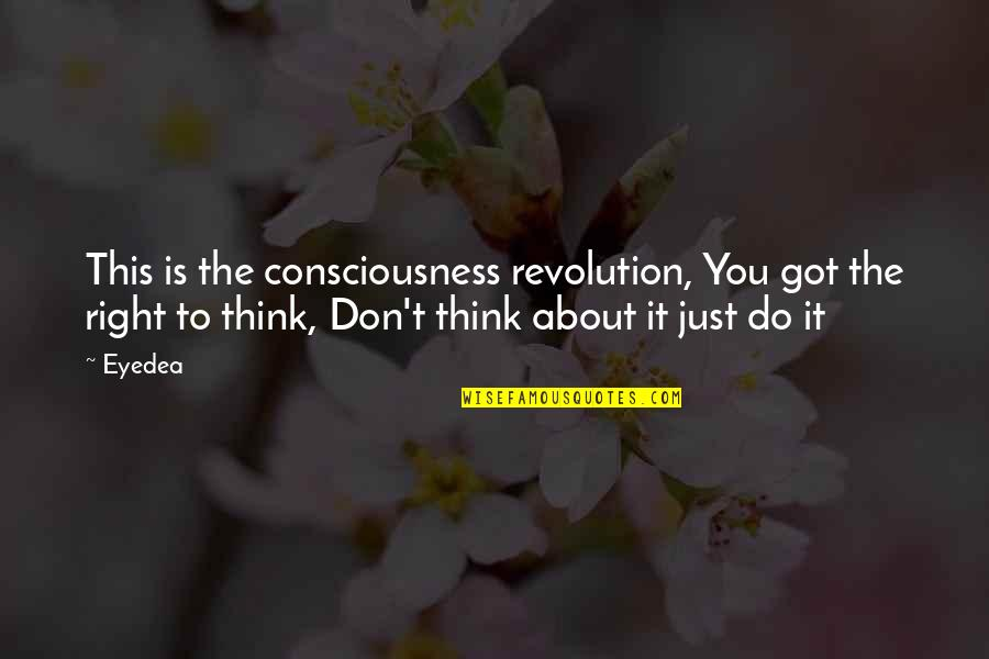 Just Thinking About You Quotes By Eyedea: This is the consciousness revolution, You got the