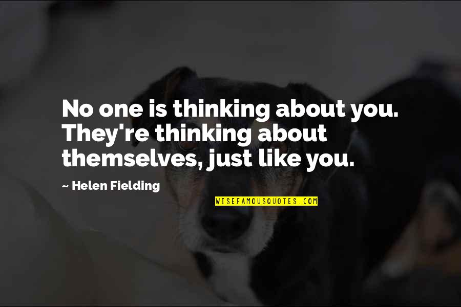 Just Thinking About You Quotes By Helen Fielding: No one is thinking about you. They're thinking