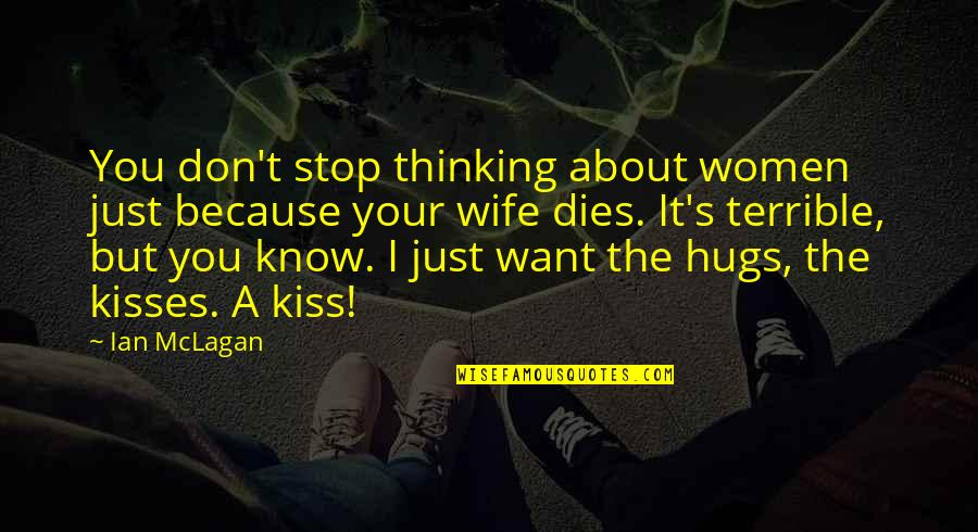 Just Thinking About You Quotes By Ian McLagan: You don't stop thinking about women just because