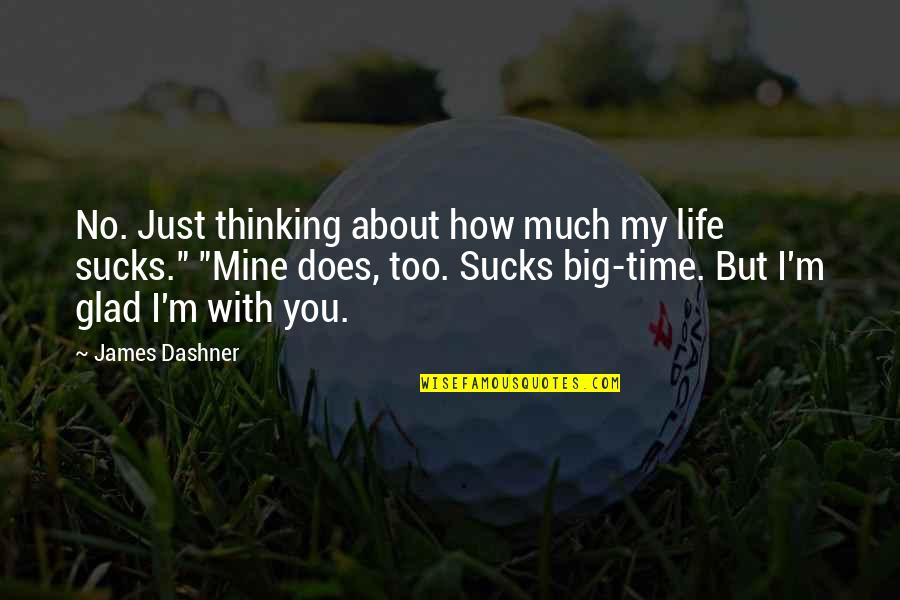 Just Thinking About You Quotes By James Dashner: No. Just thinking about how much my life