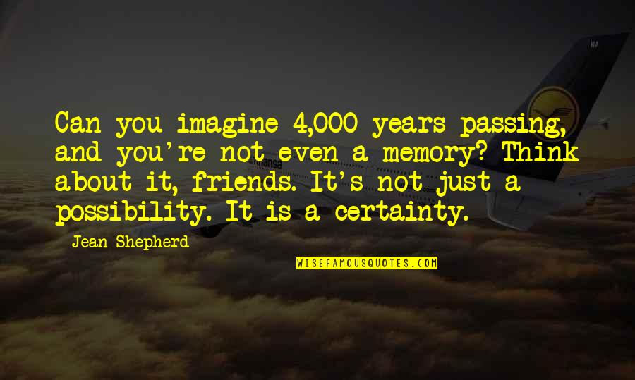 Just Thinking About You Quotes By Jean Shepherd: Can you imagine 4,000 years passing, and you're