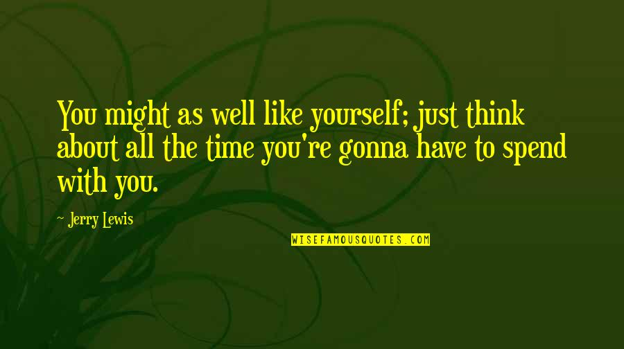 Just Thinking About You Quotes By Jerry Lewis: You might as well like yourself; just think