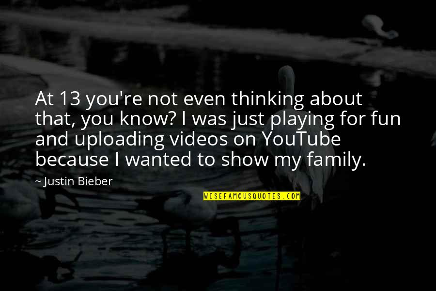 Just Thinking About You Quotes By Justin Bieber: At 13 you're not even thinking about that,