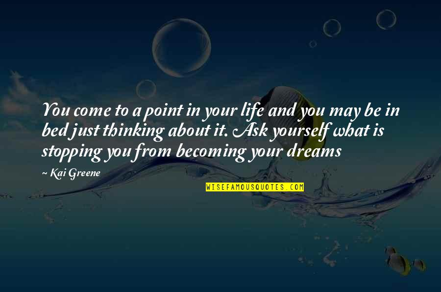 Just Thinking About You Quotes By Kai Greene: You come to a point in your life