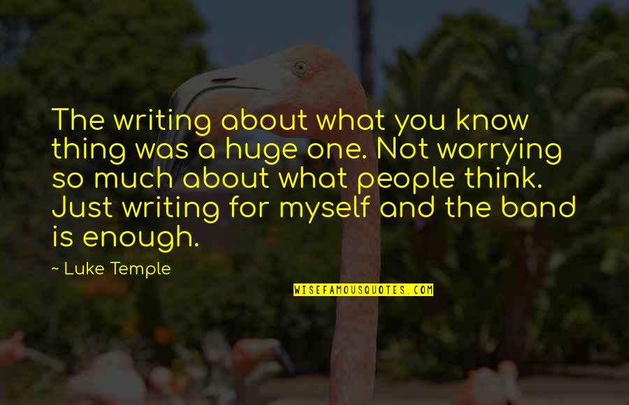 Just Thinking About You Quotes By Luke Temple: The writing about what you know thing was