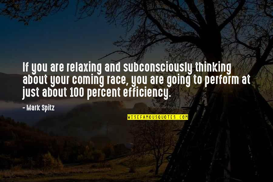 Just Thinking About You Quotes By Mark Spitz: If you are relaxing and subconsciously thinking about