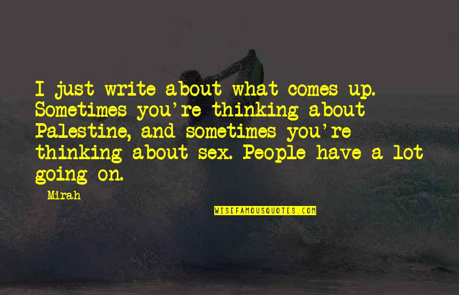 Just Thinking About You Quotes By Mirah: I just write about what comes up. Sometimes