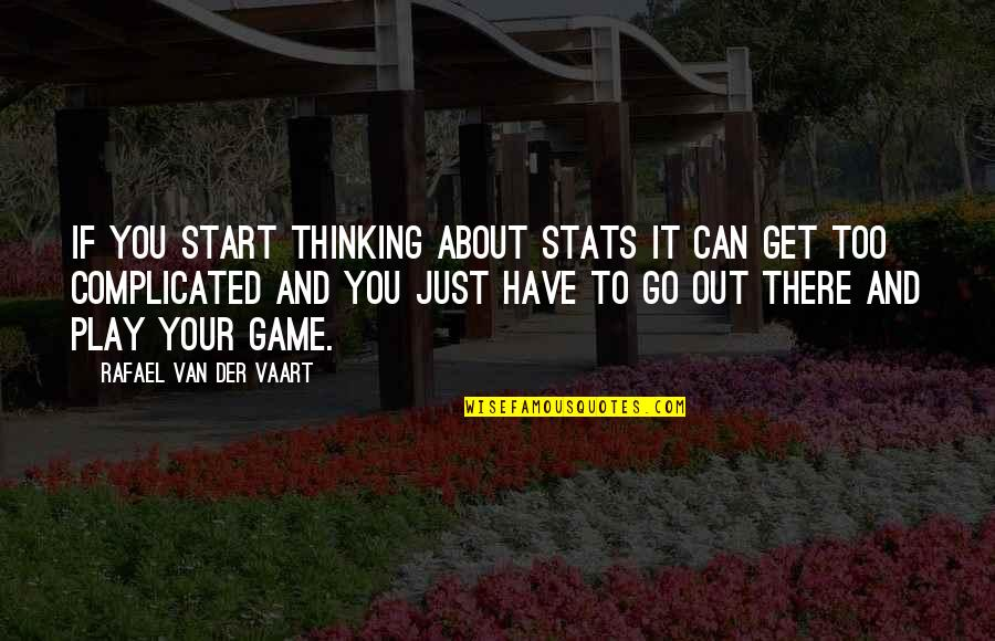 Just Thinking About You Quotes By Rafael Van Der Vaart: If you start thinking about stats it can