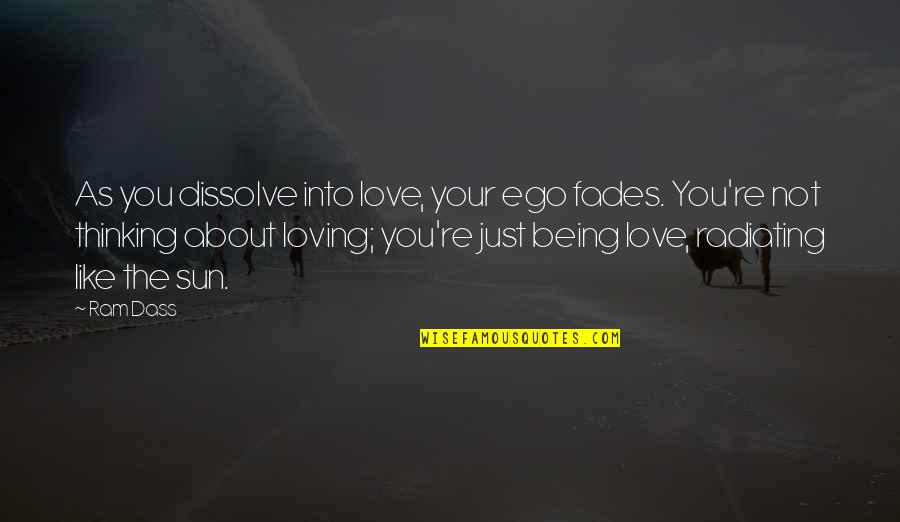 Just Thinking About You Quotes By Ram Dass: As you dissolve into love, your ego fades.