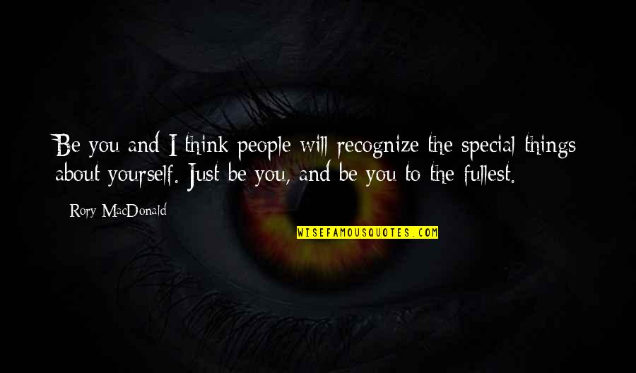 Just Thinking About You Quotes By Rory MacDonald: Be you and I think people will recognize