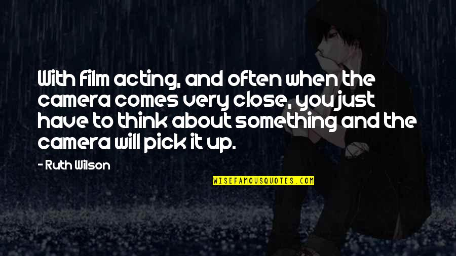 Just Thinking About You Quotes By Ruth Wilson: With film acting, and often when the camera