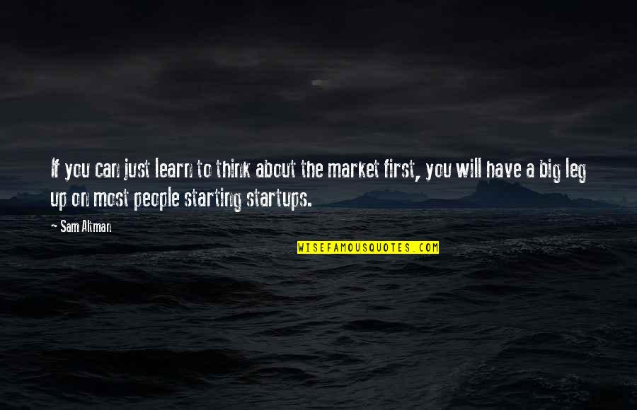 Just Thinking About You Quotes By Sam Altman: If you can just learn to think about