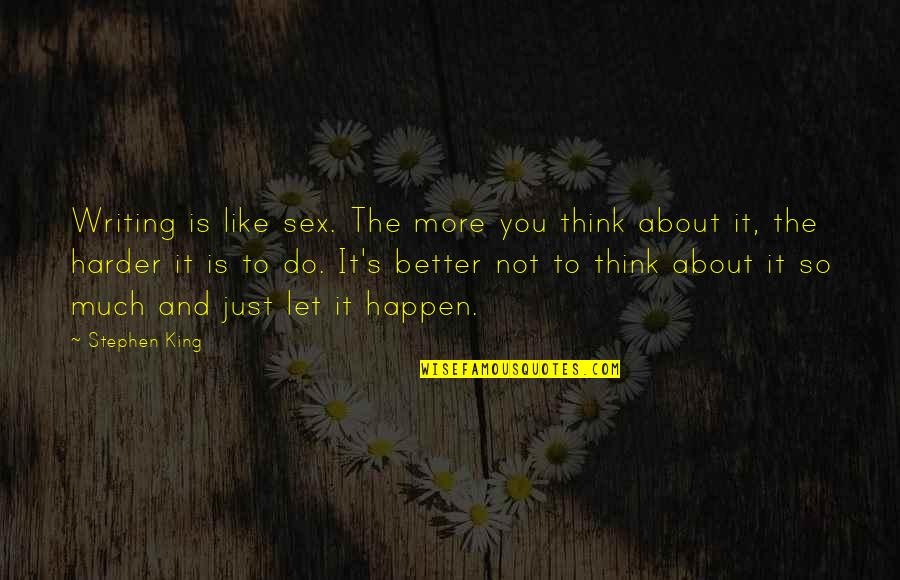 Just Thinking About You Quotes By Stephen King: Writing is like sex. The more you think