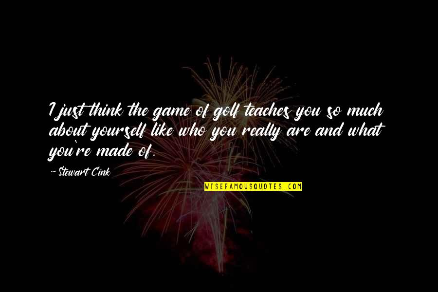Just Thinking About You Quotes By Stewart Cink: I just think the game of golf teaches
