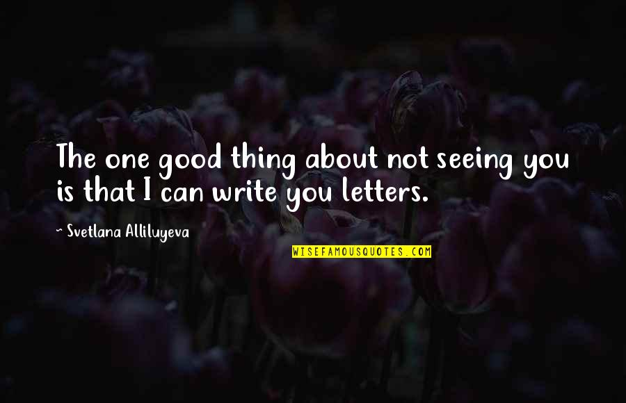Just Thinking About You Quotes By Svetlana Alliluyeva: The one good thing about not seeing you