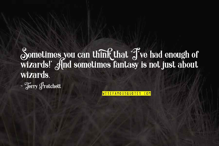 Just Thinking About You Quotes By Terry Pratchett: Sometimes you can think that 'I've had enough