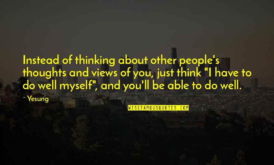 Just Thinking About You Quotes By Yesung: Instead of thinking about other people's thoughts and
