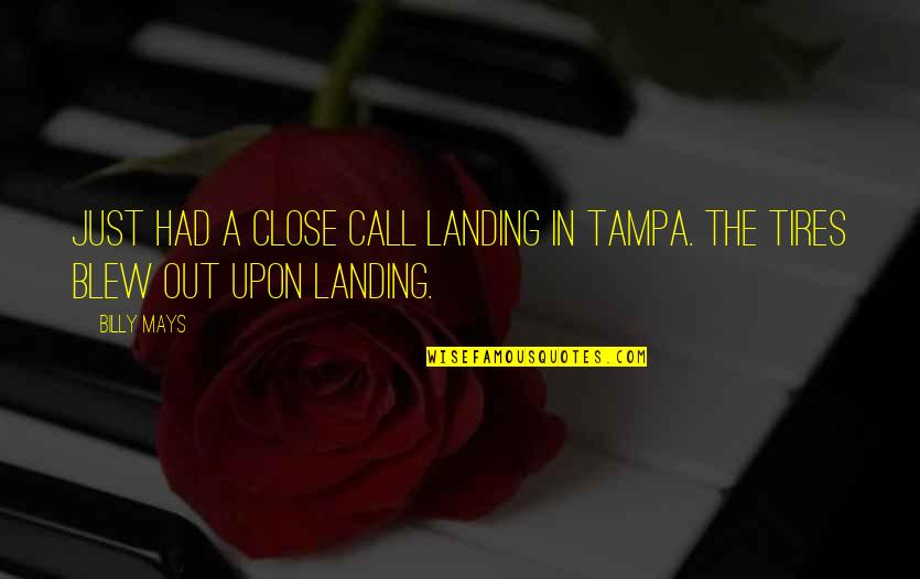 Just Tires Quotes By Billy Mays: Just had a close call landing in Tampa.