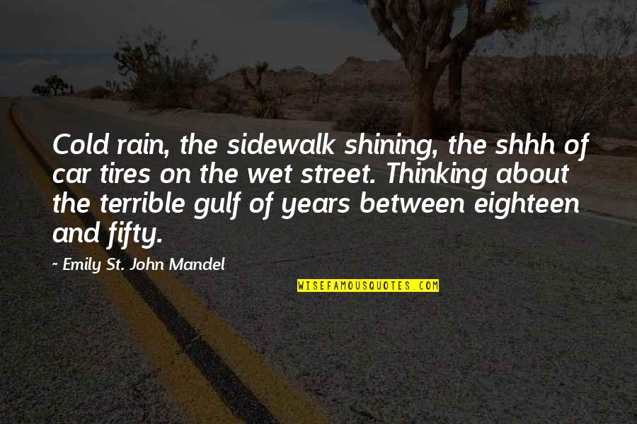 Just Tires Quotes By Emily St. John Mandel: Cold rain, the sidewalk shining, the shhh of