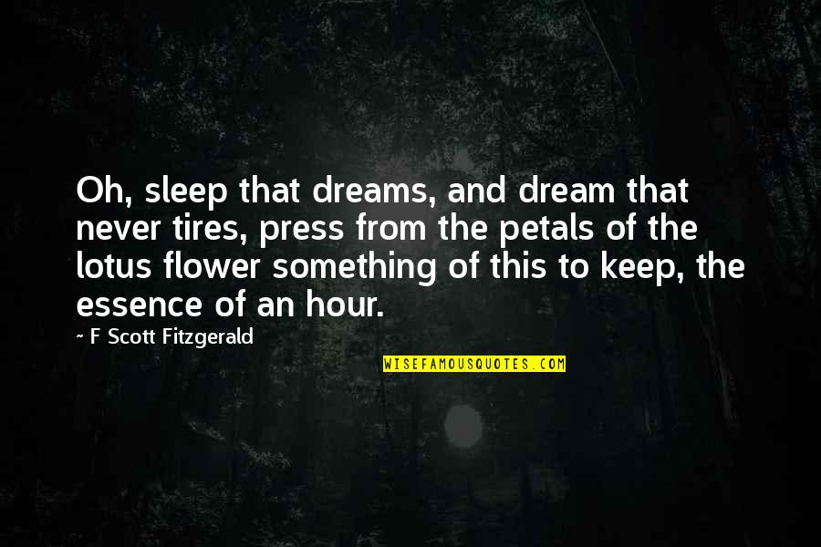 Just Tires Quotes By F Scott Fitzgerald: Oh, sleep that dreams, and dream that never