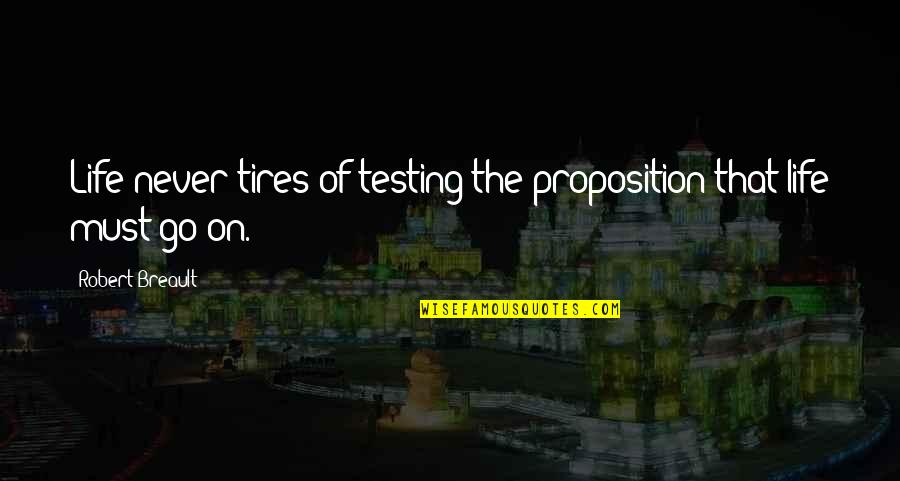 Just Tires Quotes By Robert Breault: Life never tires of testing the proposition that