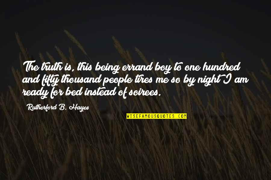 Just Tires Quotes By Rutherford B. Hayes: The truth is, this being errand boy to