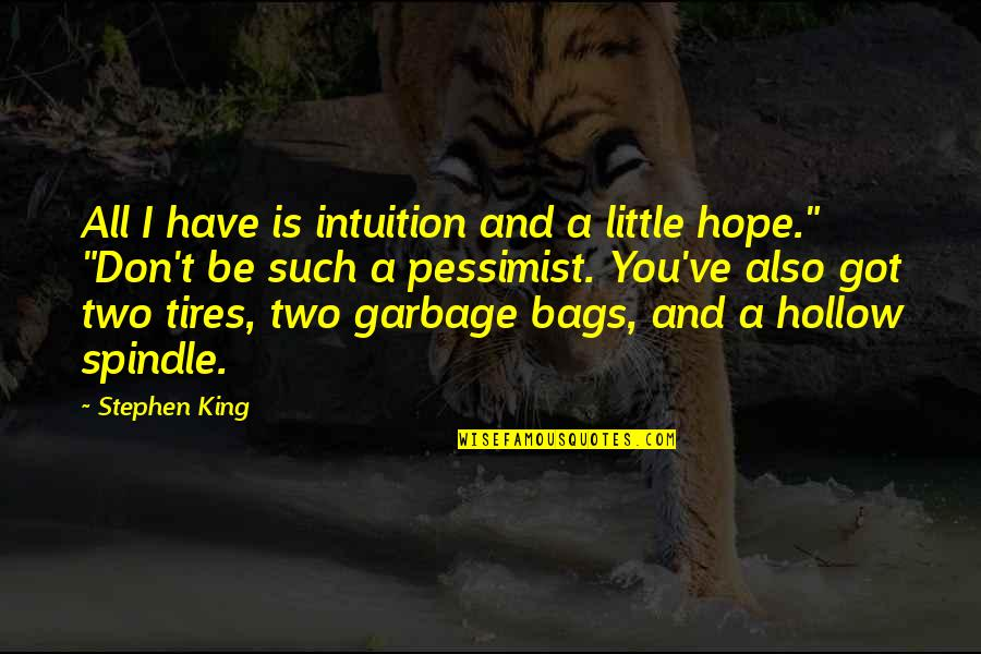 Just Tires Quotes By Stephen King: All I have is intuition and a little