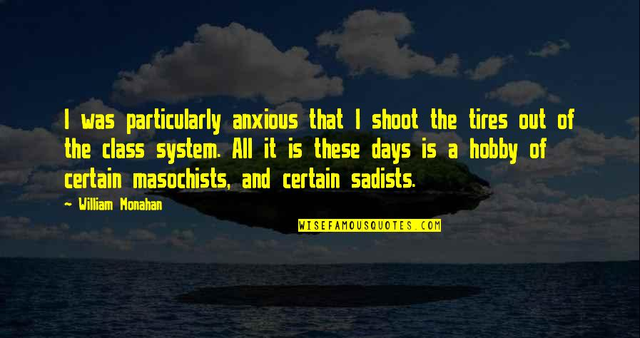 Just Tires Quotes By William Monahan: I was particularly anxious that I shoot the