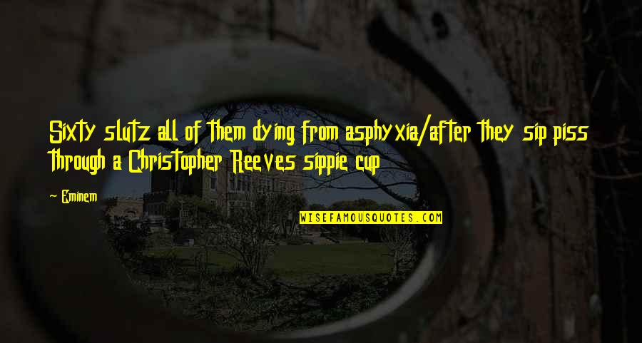 Just To Piss You Off Quotes By Eminem: Sixty slutz all of them dying from asphyxia/after
