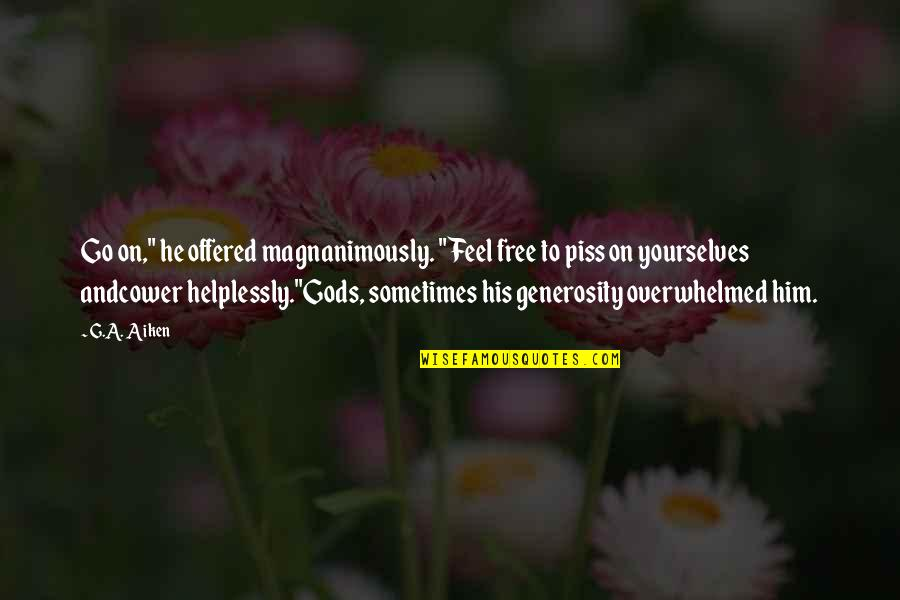 """Just To Piss You Off Quotes By G.A. Aiken: Go on,"""" he offered magnanimously. """"Feel free to"""