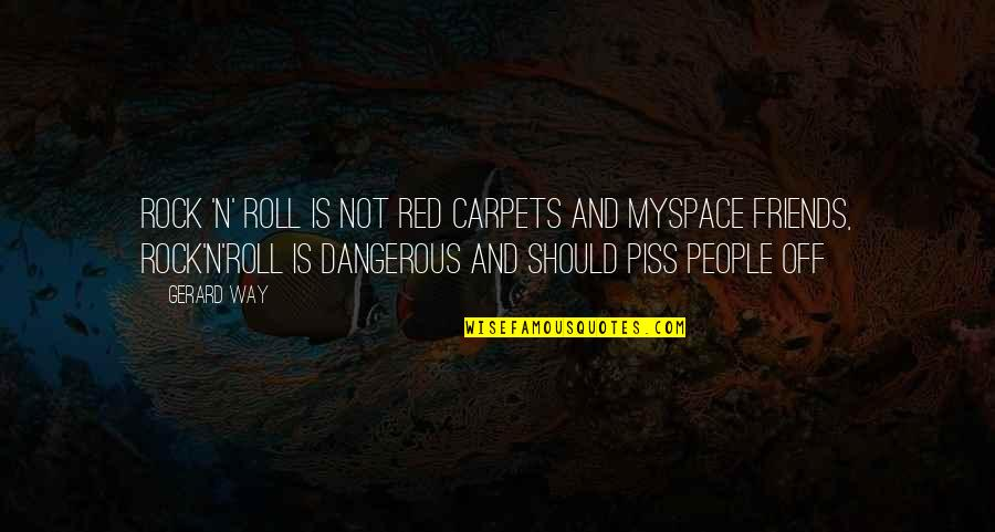 Just To Piss You Off Quotes By Gerard Way: Rock 'n' roll is not red carpets and