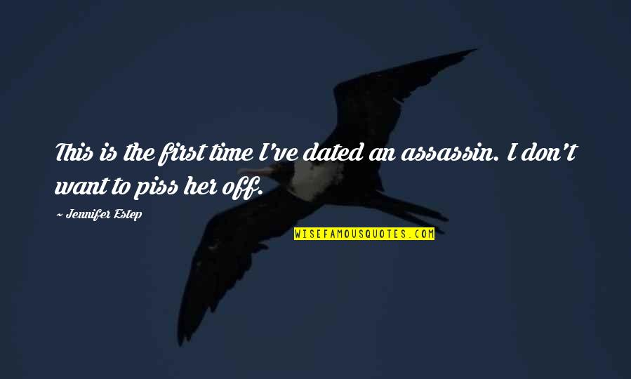 Just To Piss You Off Quotes By Jennifer Estep: This is the first time I've dated an