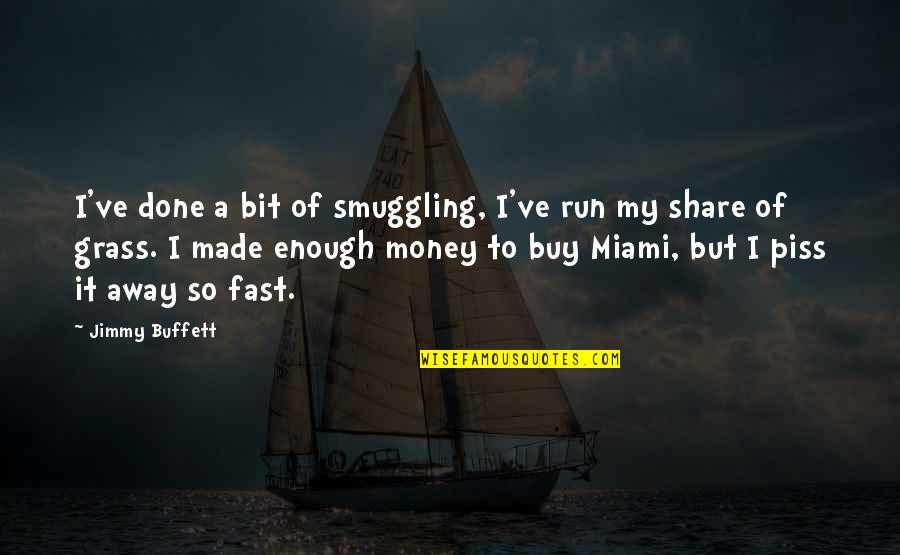Just To Piss You Off Quotes By Jimmy Buffett: I've done a bit of smuggling, I've run