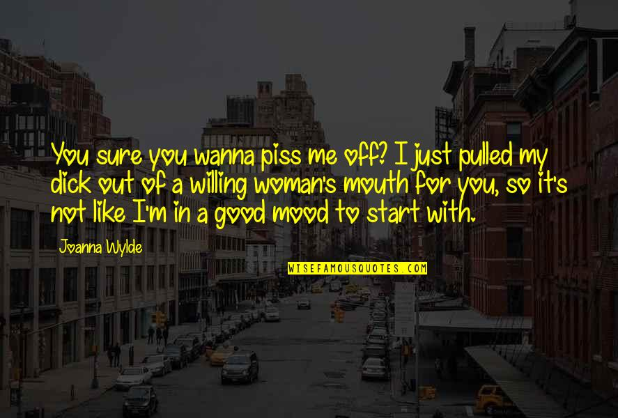 Just To Piss You Off Quotes By Joanna Wylde: You sure you wanna piss me off? I