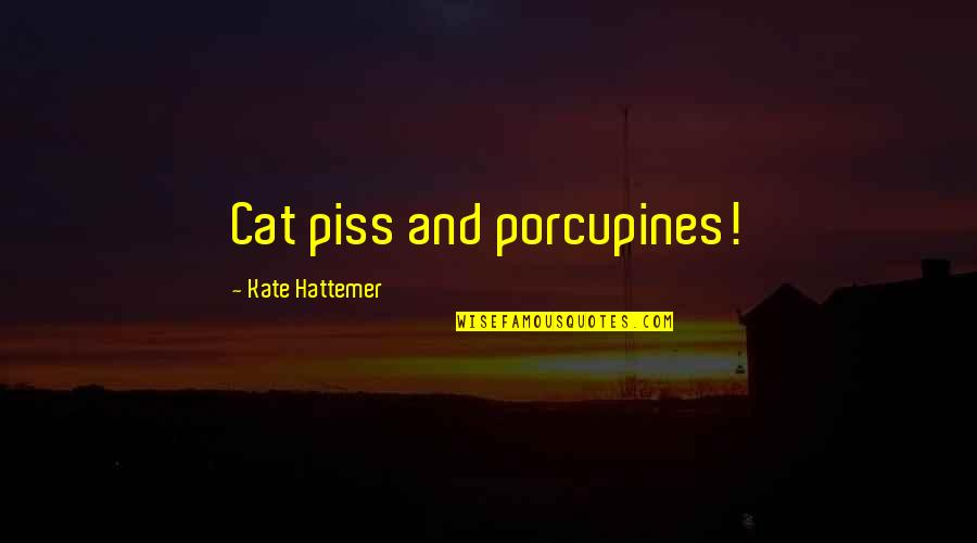 Just To Piss You Off Quotes By Kate Hattemer: Cat piss and porcupines!