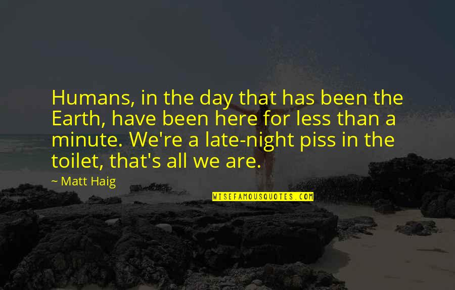 Just To Piss You Off Quotes By Matt Haig: Humans, in the day that has been the