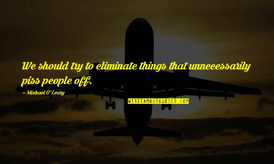 Just To Piss You Off Quotes By Michael O'Leary: We should try to eliminate things that unnecessarily