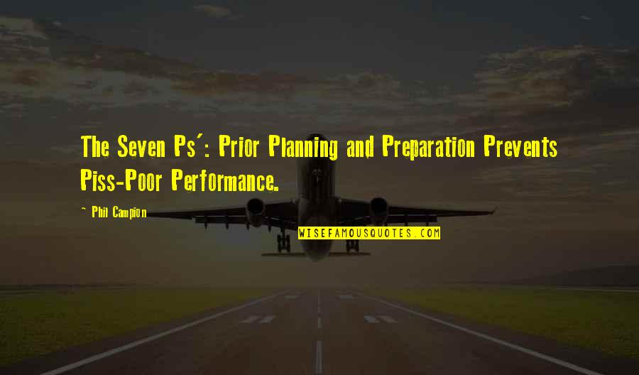 Just To Piss You Off Quotes By Phil Campion: The Seven Ps': Prior Planning and Preparation Prevents