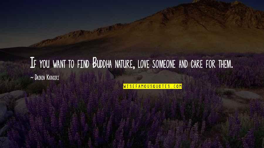 Just Want Someone To Care Quotes By Dainin Katagiri: If you want to find Buddha nature, love