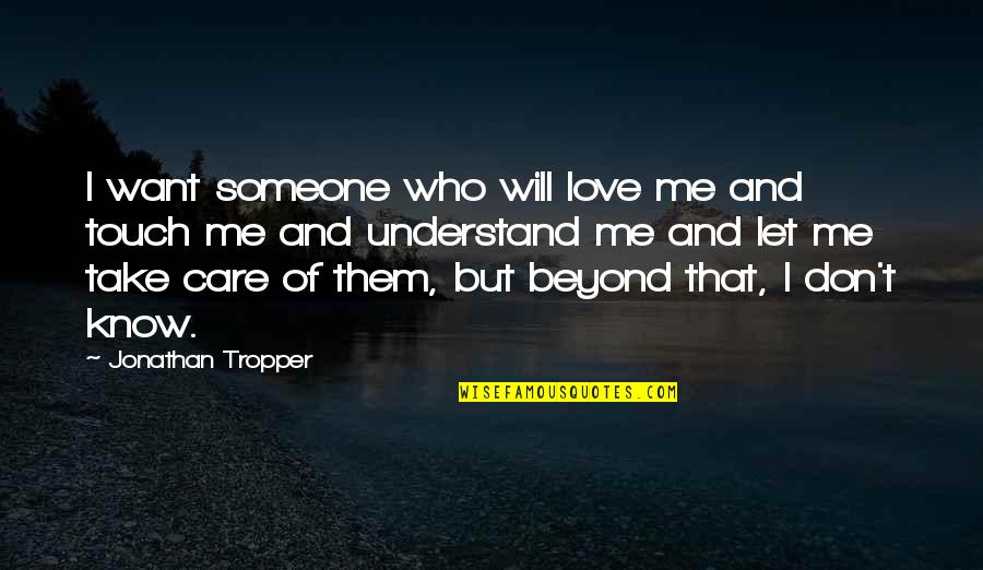 Just Want Someone To Care Quotes By Jonathan Tropper: I want someone who will love me and