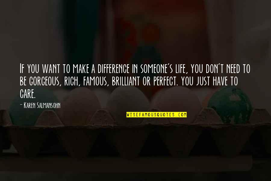 Just Want Someone To Care Quotes By Karen Salmansohn: If you want to make a difference in