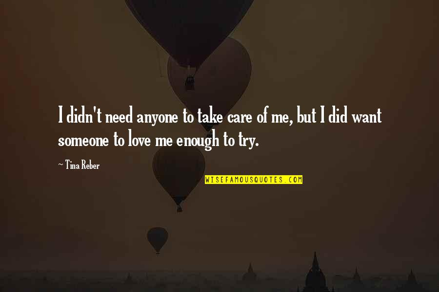 Just Want Someone To Care Quotes By Tina Reber: I didn't need anyone to take care of