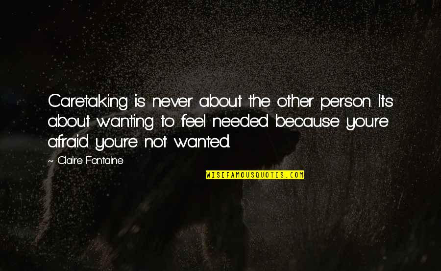 Just Wanting To Feel Wanted Quotes By Claire Fontaine: Caretaking is never about the other person. It's