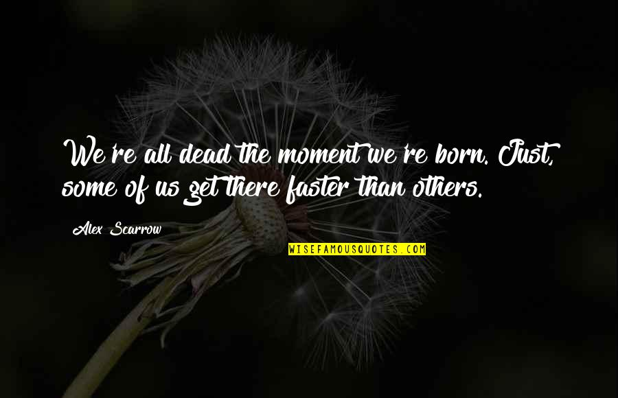 Just War Quotes By Alex Scarrow: We're all dead the moment we're born. Just,