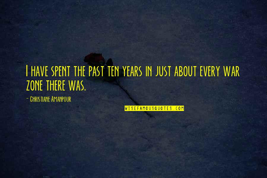 Just War Quotes By Christiane Amanpour: I have spent the past ten years in