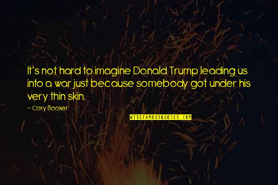 Just War Quotes By Cory Booker: It's not hard to imagine Donald Trump leading