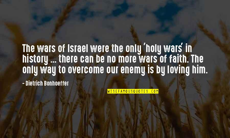 Just War Quotes By Dietrich Bonhoeffer: The wars of Israel were the only 'holy